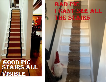Left - Good pic all stairs visible. Right - Bad pic, stairs cut off